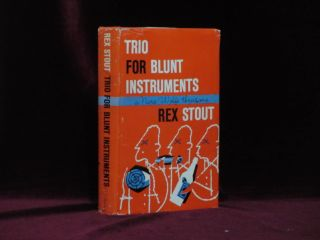 TRIO FOR BLUNT INSTRUMENTS. A Nero Wolfe Threesome. Rex Stout