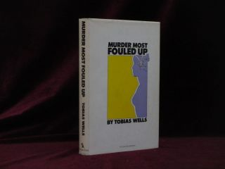 Murder Most Fouled Up. Tobias Wells