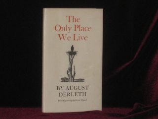 THE ONLY PLACE WE LIVE. August Derleth, SIGNED