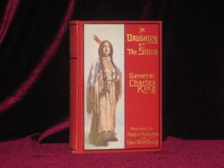 A DAUGHTER OF THE SIOUX, a Tale of the Indian Frontier. General Charles King