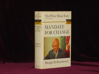 THE WHITE HOUSE YEARS: MANDATE FOR CHANGE 1953-1956. Dwight Eisenhower