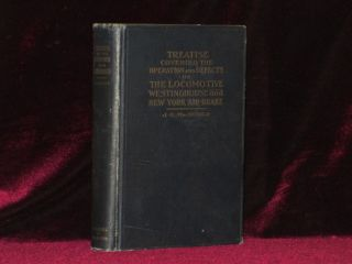 TREATISE COVERING OPERATION, DEFECTS AND REMEDIES OF THE LOCOMOTIVE, WESTINGHOUSE AND NEW YORK...