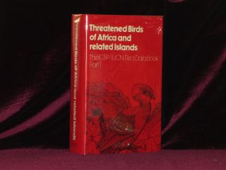 THREATENED BIRDS OF AFRICA AND RELATED ISLANDS The icbp/iucn Red Data Book, Part I. N. J. And S. N. Stuart Collar.