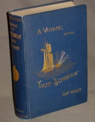 A VOYAGE IN THE YACHT SUNBEAM Our Home on the Ocean for Eleven Months. Lady Brassey, Annie