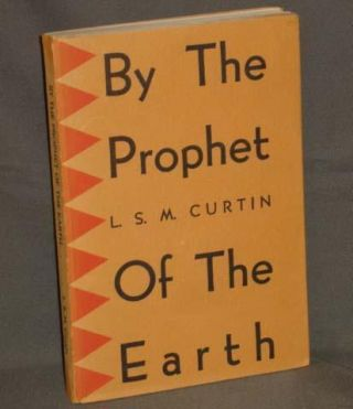 BY THE PROPHET OF THE EARTH With Original Signed Serigraph By Louie Ewing. L. S. M. Curtin, SIGNED