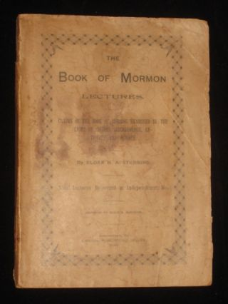 THE BOOK OF MORMON LECTURES: Claims of the Book of Mormon Examined in the Light of History,...
