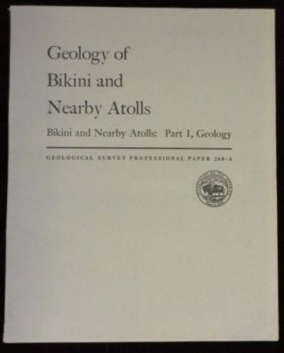 GEOLOGY OF BIKINI AND NEARBY ATOLLS [complete in two parts]