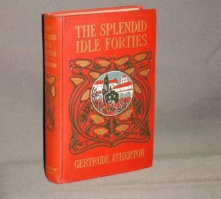 THE SPLENDID IDLE FORTIES. Gertrude Atherton.
