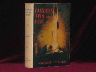 PASSIONS SPIN THE PLOT. Vardis Fisher