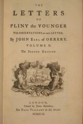 THE LETTERS OF PLINY THE YOUNGER with Observations on Each Letter; and an Essay on Pliny's Life Address to Charles Lord Boyle By John Earl of Orrery. Two Volumes