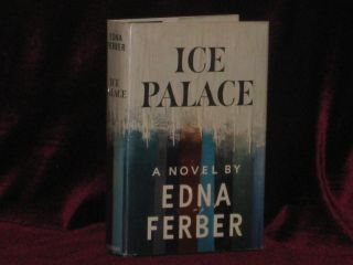 ICE PALACE. Edna Ferber, SIGNED
