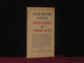 FOUR SAINTS IN THREE ACTS an Opera to be Sung. Gertrude Stein