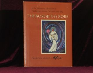 The Rose and the Robe. The Travels of Fray Junipero Serra in California. Ted DeGrazia, SIGNED