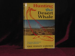 Hunting the Desert Whale (Inscribed Association copy). Erle Stanley Gardner, SIGNED.