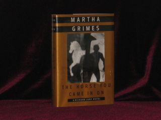 The Horse You Came In On. Martha Grimes, SIGNED