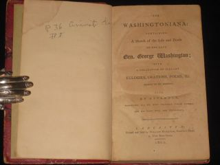 The Washingtoniana: Containing A Sketch of the Life and Death of the Late Gen. George Washington;...