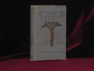 Living the Radiant Life [Signed]. George Wharton James