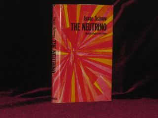 The Neutrino. Ghost Particle of the Atom. Isaac Asimov.