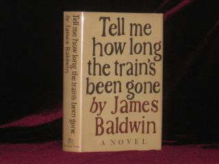 Tell Me How Long the Train's Been Gone. A Novel. James Baldwin