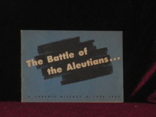 The Battle of the Aleutians. In Honor and Memory of the Men of the North Pacific Theatre Who Died So That a Continent Might be Free. Cpl. Dashiell Hammett, Cpl. Robert Colodny.