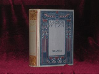 A History of Egypt, from the Earliest Times to the Persian Conquest. James Henry Breasted, Ph D.