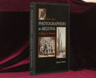 Photographers in Arizona. A History & Directory. Jeremy Rowe