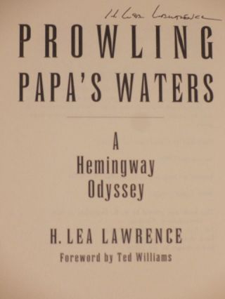Prowling Papa's Waters, A Hemingway Odyssey. With Signed Typescript of the Forward By Ted Williams
