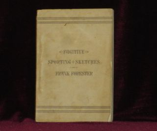 Frank Forester's Fugitive Sporting Sketches; Being the Miscellaneous Articles Upon Sport and...