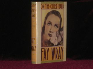On the Other Hand. A Life Story. Fay Wray, SIGNED