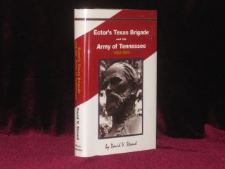 ECTOR'S TEXAS BRIGADE AND THE ARMY OF TENNESSEE 1862-1865. David V. STROUD, SIGNED